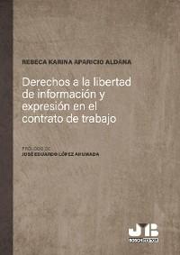 Cover Derechos a la libertad de información y expresión en el contrato de trabajo