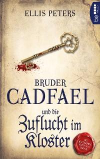 Cover Bruder Cadfael und die Zuflucht im Kloster
