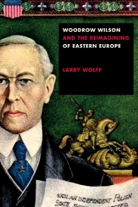 Cover Woodrow Wilson and the Reimagining of Eastern Europe