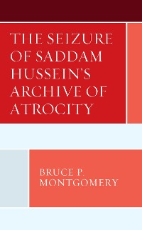 Cover The Seizure of Saddam Hussein's Archive of Atrocity