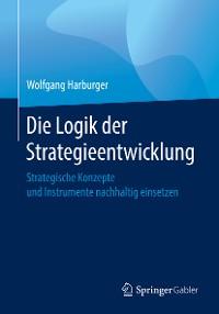 Cover Die Logik der Strategieentwicklung