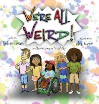 Cover We're All Weird! A Children's Book About Inclusivity