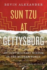 Cover Sun Tzu at Gettysburg: Ancient Military Wisdom in the Modern World
