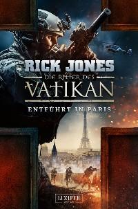 Cover ENTFÜHRT IN PARIS (Die Ritter des Vatikan 5)