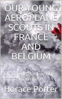 Cover Our Young Aeroplane Scouts In France and Belgium / Or, Saving the Fortunes of the Trouvilles