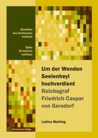 Cover Um der Wenden Seelenheyl hochverdient - Reichsgraf Friedrich Casper von Gersdorf