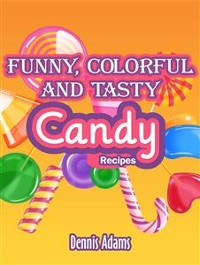 Cover Funny, Colorful And Tasty Candy Recipes