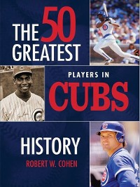 Cover The 50 Greatest Players in Cubs History