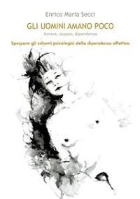 Cover Gli uomini amano poco - Amore, coppia, dipendenza