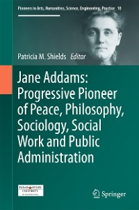 Cover Jane Addams: Progressive Pioneer of Peace, Philosophy, Sociology, Social Work and Public Administration