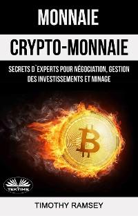 Cover Monnaie : Crypto-Monnaie : Secrets D'Experts Pour Négociation, Gestion Des Investissements Et Minage