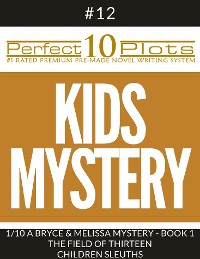 """Cover Perfect 10 Kids Mystery Plots #12-1 """"A BRYCE AND MELISSA MYSTERY - BOOK 1 THE FIELD OF THIRTEEN – CHILDREN SLEUTHS"""""""