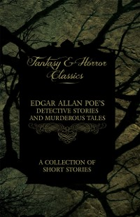 Cover Edgar Allan Poe's Detective Stories and Murderous Tales -  A Collection of Short Stories (Fantasy and Horror Classics)