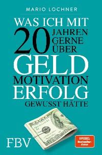 Cover Was ich mit 20 gerne über Geld, Motivation und Erfolg gewusst hätte