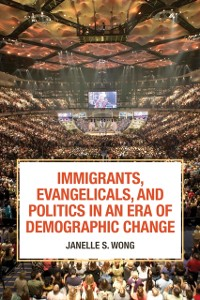 Cover Immigrants, Evangelicals, and Politics in an Era of Demographic Change