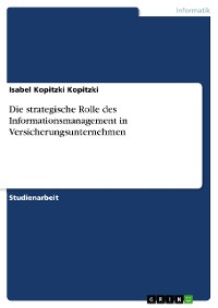 Cover Die strategische Rolle des Informationsmanagement in Versicherungsunternehmen