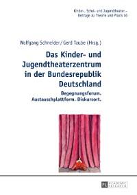 Cover Das Kinder- und Jugendtheaterzentrum in der Bundesrepublik Deutschland
