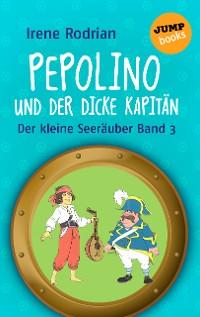 Cover Der kleine Seeräuber - Band 3: Pepolino und der dicke Kapitän