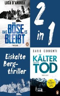 Cover Eiskalte Bergthriller: Luca D'Andrea, Das Böse, es bleibt/ Dario Correnti, Kälter als der Tod (2in1-Bundle)