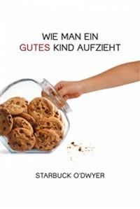 Cover Wie Man Ein Gutes Kind Aufzieht