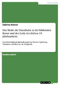 Cover Das Motiv der Eisenbahn in der bildenden Kunst und der Lyrik des frühen 19. Jahrhunderts