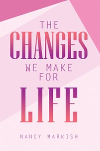 Cover The Changes We Make for Life