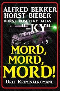Cover Mord, Mord, Mord! Drei Kriminalromane