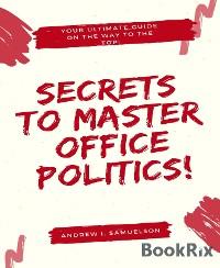 Cover Secrets To Master Office Politics!