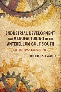 Cover Industrial Development and Manufacturing in the Antebellum Gulf South