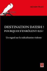 Cover Destination Da'esh! Pourquoi s'enrolent-ils? Un regard sur l