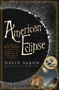 Cover American Eclipse: A Nation's Epic Race to Catch the Shadow of the Moon and Win the Glory of the World