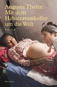 Cover Augusta Theler - Mit dem Hebammenkoffer um die Welt
