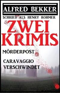 Cover Zwei Alfred Bekker Krimis: Mörderpost/Caravaggio verschwindet