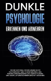 Cover Dunkle Psychologie erkennen und abwehren: Wie Sie emotionale Beeinflussung in der Partnerschaft und im Beruf erkennen, eine Persönlichkeitsstörung und Lügen entlarven und Manipulationstechniken gekonnt abwehren