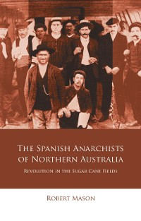Cover The Spanish Anarchists of Northern Australia