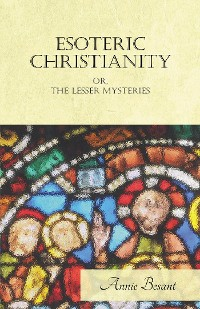 Cover Esoteric Christianity Or, The Lesser Mysteries