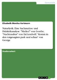"""Cover Naturlyrik. Eine Sachanalyse und Didaktikanalyse. """"Mailied"""" von Goethe, """"Nachtzauber"""" von Eichendorff, """"Komm in den totgesagten park und schau"""" von George"""