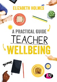 Cover A Practical Guide to Teacher Wellbeing
