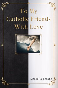 Cover To My Catholic Friends With Love