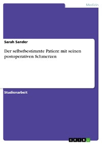 Cover Der selbstbestimmte Patient mit seinen postoperativen Schmerzen