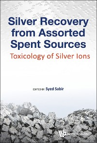 Cover Silver Recovery From Assorted Spent Sources: Toxicology Of Silver Ions
