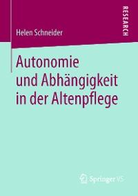 Cover Autonomie und Abhängigkeit in der Altenpflege