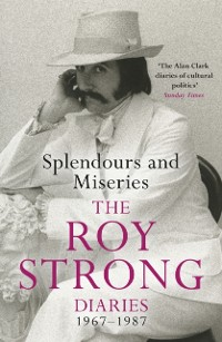 Cover Splendours and Miseries: The Roy Strong Diaries, 1967-87