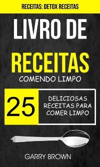 Cover Livro de receitas: Comendo Limpo: 25 Deliciosas Receitas para Comer Limpo (Receitas: Detox Receitas)