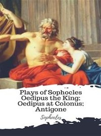 Cover Plays of Sophocles Oedipus the King; Oedipus at Colonus; Antigone