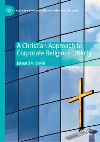 Cover A Christian Approach to Corporate Religious Liberty