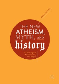 Cover The New Atheism, Myth, and History