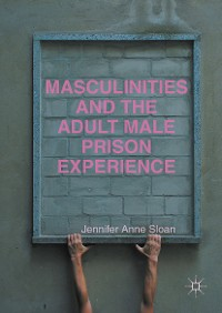 Cover Masculinities and the Adult Male Prison Experience