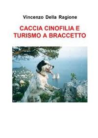 Cover Caccia cinofilia e turismo a braccetto di V. Della Ragione