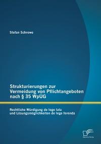 Cover Strukturierungen zur Vermeidung von Pflichtangeboten nach § 35 WpÜG: Rechtliche Würdigung de lege lata und Lösungsmöglichkeiten de lege ferenda